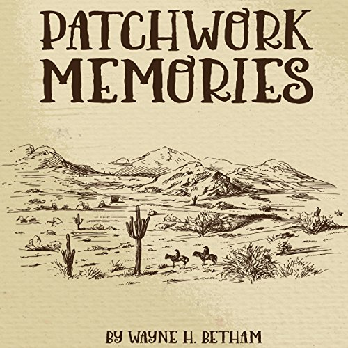Patchwork Memories                   By:                                                                                                                                 Wayne H. Betham                               Narrated by:                                                                                                                                 William L. Sturdevant                      Length: 5 hrs and 27 mins     Not rated yet     Overall 0.0