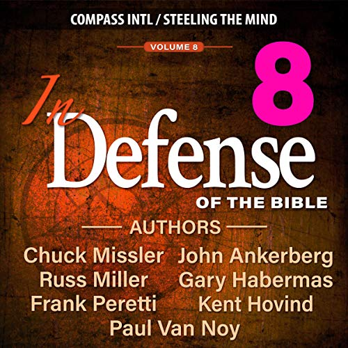 In Defense of the Bible - Volume 8 Audiobook By Chuck Missler, Russ Miller, Frank Peretti cover art