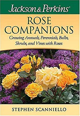 Jackson & Perkins Rose Companions : Growing Annuals, Perennials, Bulbs, Shrubs and Vines with Roses (Jackson & Perkins)