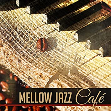 Mellow Jazz Café: Relaxing Background Piano Music, Coffee Break with Smooth Jazz, Happiness and Comfort Time, Relaxing Instrumental Jazz