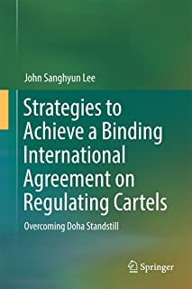 Strategies to Achieve a Binding International Agreement on Regulating Cartels: Overcoming Doha Standstill (English Edition)