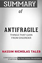 Summary of Antifragile: Things That Gain from Disorder by Nassim Nicholas Taleb: Conversation Starters