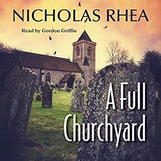 A Full Churchyard                   By:                                                                                                                                 Nicholas Rhea                               Narrated by:                                                                                                                                 Gordon Griffin                      Length: 8 hrs and 13 mins     1 rating     Overall 5.0