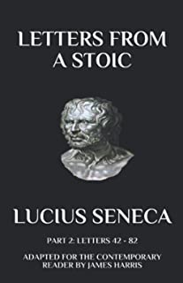 Letters from a Stoic: Part 2 (Letters 42 - 82): Adapted for the Contemporary Reader
