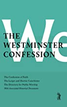 The Westminster Confession: : The Confession of Faith, the Larger and Shorter Catechisms, the Sum of Saving Knowledge, the Directory for Public Worship, with Associated Historical Documents