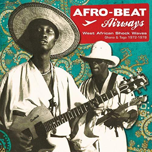 Afro-Beat Airways: West African Shock Waves Ghana & Togo 1972-1978
