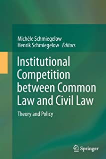 Institutional Competition between Common Law and Civil Law: Theory and Policy