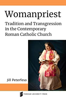 Womanpriest: Tradition and Transgression in the Contemporary Roman Catholic Church