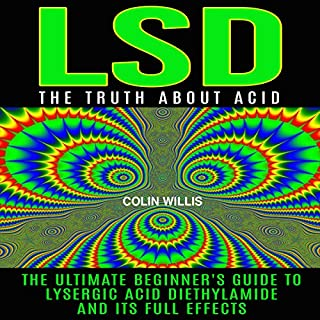 LSD: The Truth About Acid     The Ultimate Beginner's Guide to Lysergic Acid Diethylamide and Its Full Effects              By:                                                                                                                                 Colin Willis                               Narrated by:                                                                                                                                 Kelly Rhodes                      Length: 39 mins     17 ratings     Overall 3.8
