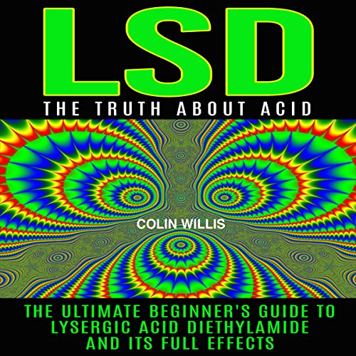 LSD: The Truth About Acid audiobook cover art