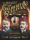 The Songs of Gilbert & Sullivan for Ukulele