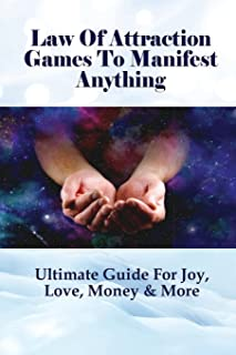 Law Of Attraction Games To Manifest Anything: Ultimate Guide For Joy, Love, Money & More: How Does Law Of Attraction Work ...