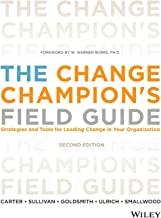 The Change Champion`s Field Guide: Strategies and Tools for Leading Change in Your Organization