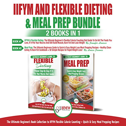 IIFYM and Flexible Dieting & Meal Prep: 2 Books in 1 Bundle     The Ultimate Beginner's Diet Bundle Guide to IIFYM Flexible Calorie Counting + Quick & Easy Meal Prepping Recipes              By:                                                                                                                                 Jennifer Louissa,                                                                                        Louise Jiannes                               Narrated by:                                                                                                                                 Daniel Bogel,                                                                                        Tony Acland                      Length: 1 hr and 58 mins     21 ratings     Overall 5.0