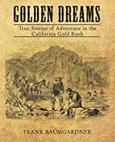 Golden Dreams: True Stories of Adventure in the California Gold Rush