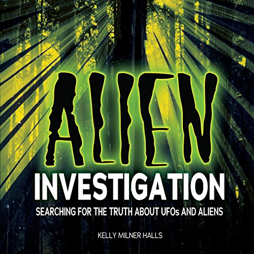 Alien Investigation     Searching for the Truth About UFOs and Aliens              By:                                                                                                                                 Kelly Milner Halls                               Narrated by:                                                                                                                                 Intuitive                      Length: 1 hr and 14 mins     1 rating     Overall 4.0