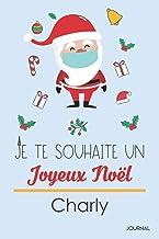 Je Te Souhaite Un Joyeu Noël Charly: Journal Intime: Journal de Noël, Journal du Père Noël | Cadeau parfait pour Noël, Tha...