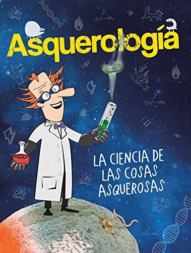 Asquerología, La Ciencia de Las Cosas Asquerosas / Grossology