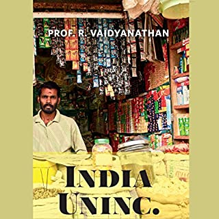 India Uninc.                   By:                                                                                                                                 Prof. R. Vaidyanathan                               Narrated by:                                                                                                                                 Anuj Munot                      Length: 6 hrs and 46 mins     1 rating     Overall 5.0