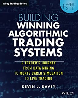 Building Winning Algorithmic Trading Systems: A Trader's Journey From Data Mining to Monte Carlo Simulation to Live Tradin...