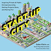 Start-Up City: Inspiring Private & Public Entrepreneurship, Getting Projects Done, and Having Fun