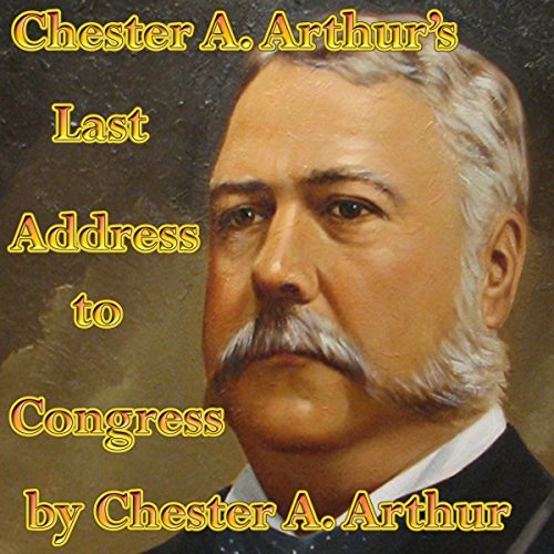Chester A. Arthur's Last Address to Congress audiobook cover art