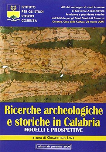 Ricerche archeologiche e storiche in Calabria. Modelli e prospettive. Atti del Convegno di studi in onore di Giovanni Azzimmaturo...