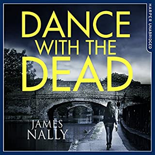 Dance with the Dead     A PC Donal Lynch Thriller              By:                                                                                                                                 James Nally                               Narrated by:                                                                                                                                 Aidan Kelly                      Length: 11 hrs and 13 mins     62 ratings     Overall 4.4