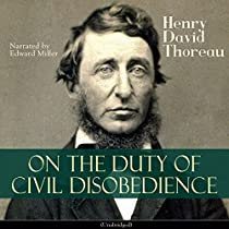 henry david thoreau and resistance to civil government essay Thoreau uses metaphor extensively in civil disobedience notice, for example, what he compares machinery to or how he uses gaming metaphorically select two metaphors and explain, citing specific examples from the text, how they help thoreau's central idea become more vivid for his readers.