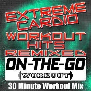 Extreme Cardio Workout Hits Remixed - 30 Minute Workout Mix