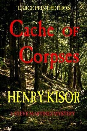 Cache of Corpses (Steve Martinez Mysteries) (Volume 3) by Henry Kisor (2015-04-09)