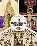 Les monothéismes en images - Judaïsme, christianisme, islam