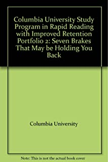 Columbia University Study Program in Rapid Reading with Improved Retention Portfolio 2: Seven Brakes That May be Holding You Back