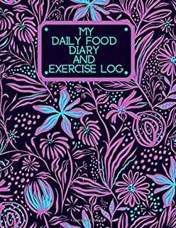 My Daily Food Diary and Exercise Log: Large Personal Eating and Exercise Book Planner Tracker Dairy Notebook Journal to Tr...