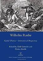 Wilhelm Raabe: Global Themes - International Perspectives (Legenda)