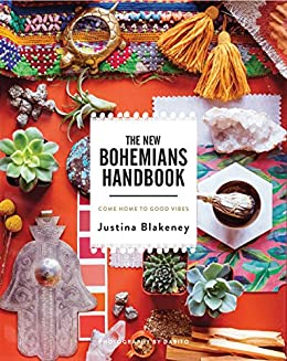 The New Bohemians Handbook: Come Home to Good Vibes by [Justina Blakeney]