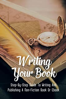 Write & Publish Your Book: How To Write What You Know And Self-Publish Your Way To Success: How To Publish A Book