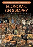 The Wiley-Blackwell Companion to Economic Geography (Wiley Blackwell Companions to Geography)