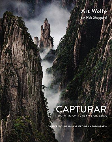 Capturar un mundo extraordinario: Los secretos de un maestro de la fotografía (Photoclub)