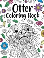 Otter Coloring Book: Adult Coloring Book, Animal Coloring Book, Floral Mandala Coloring Pages, Quotes Coloring Book, Gift for Otter Lovers