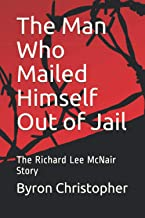The Man Who Mailed Himself Out of Jail: The Richard Lee McNair Story