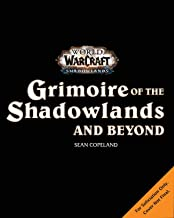 World of Warcraft: Grimoire of the Shadowlands and Beyond