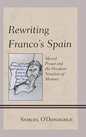 Rewriting Franco's Spain: Marcel Proust and the Dissident Novelists of Memory
