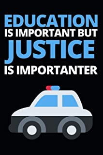 "Education Is Important But Justice Is Importanter: Funny Police Officer Notebook/Journal (6"" X 9"") Great Thank You / Retir..."