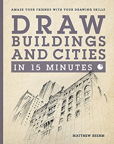 Draw Buildings and Cities in 15 Minutes: Amaze Your Friends With Your Drawing Skills