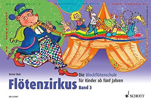 Flötenzirkus: Die Blockflötenschule für Kinder ab fünf Jahren. Band 3. Sopran-Blockflöte.
