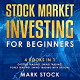 Stock Market investing for Beginners: 4 Books in 1: Options Trading, Swing Trading, Forex Trading, Swing Trading with Options