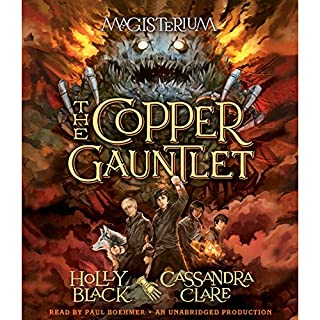 The Copper Gauntlet     Magisterium, Book 2              Written by:                                                                                                                                 Holly Black,                                                                                        Cassandra Clare                               Narrated by:                                                                                                                                 Paul Boehmer                      Length: 8 hrs and 21 mins     7 ratings     Overall 4.7