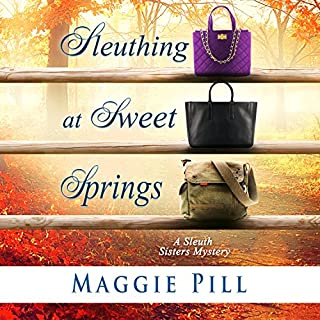 Sleuthing at Sweet Springs     The Sleuth Sisters Mysteries, Book 4              By:                                                                                                                                 Maggie Pill                               Narrated by:                                                                                                                                 Judy Blue,                                                                                        Anne Jacques,                                                                                        Laura Bednarski                      Length: 8 hrs and 39 mins     60 ratings     Overall 4.5