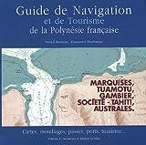 Guide de navigation et de tourisme de la Polynésie française - Marquises, Tuamotu, Gambier, Société, Australes